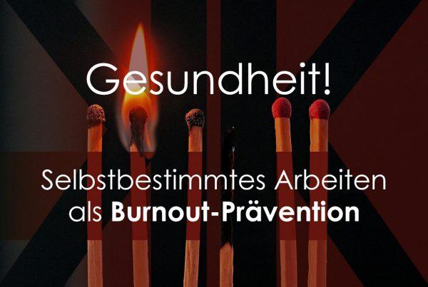 Selbstbestimmtes Arbeiten als Burnout-Prävention