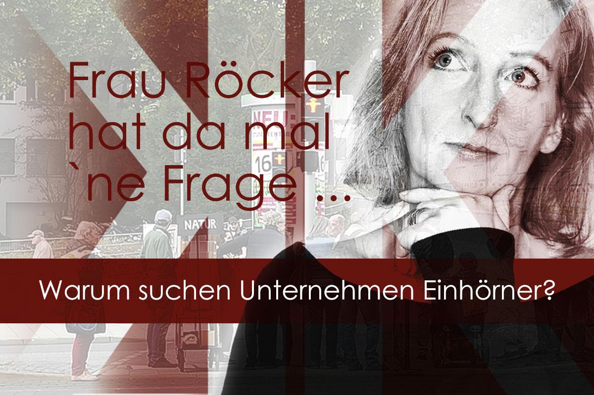 Frau Röcker hat da mal 'ne Frage: Warum suchen Unternehmen Einhörner?
