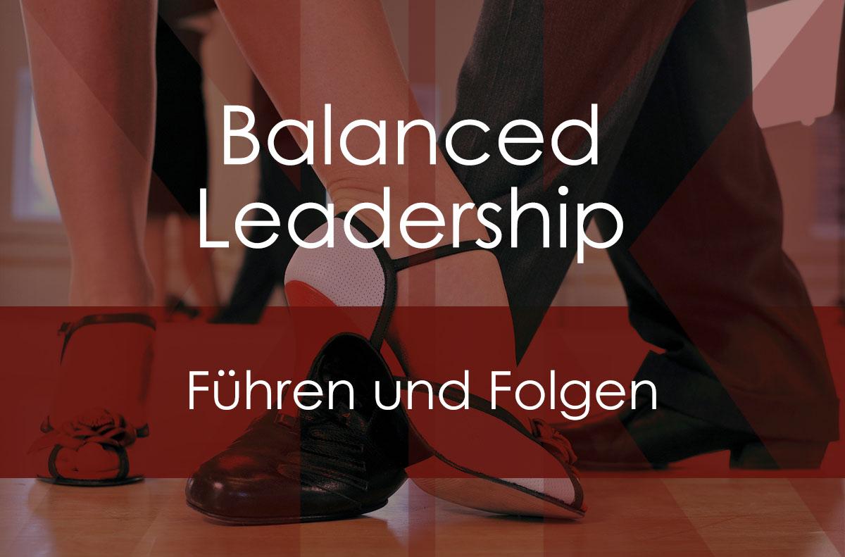 Balanced Leadership – Führen und Folgen