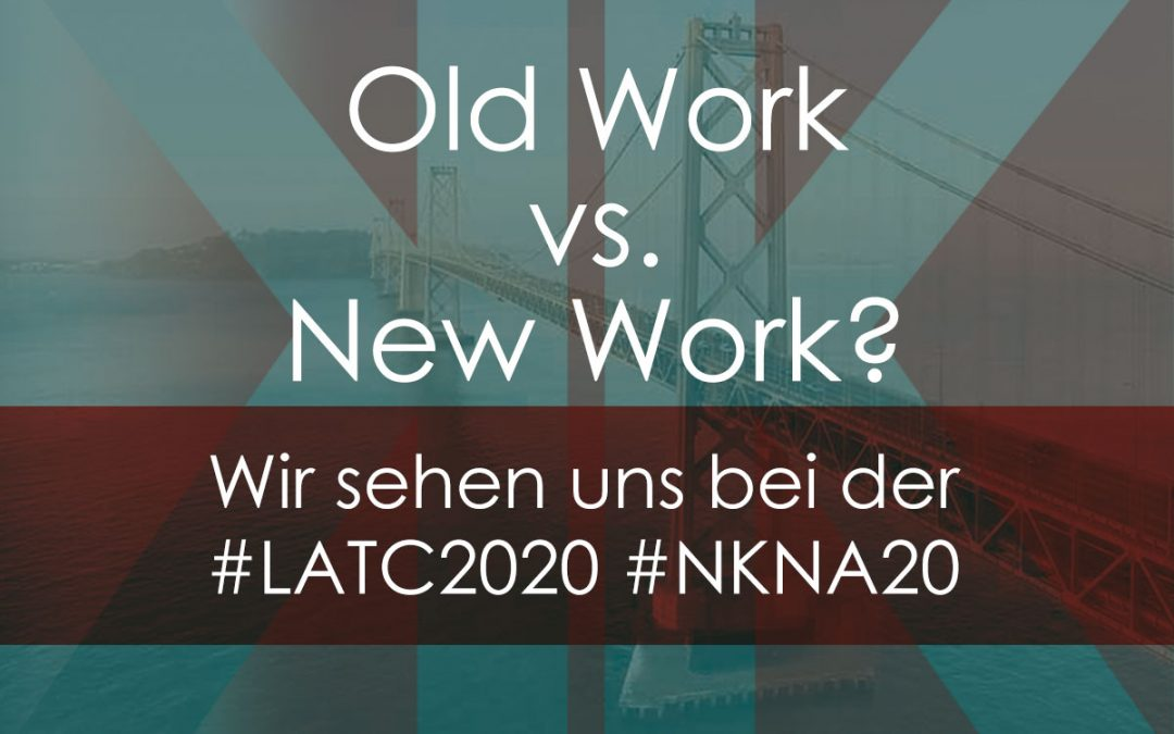 Old Work vs. New Work – #NKNA20 #LATC2020