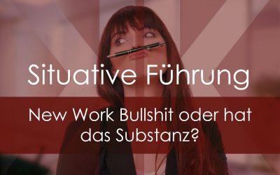 Situative Führung – New Work Bullshit oder hat das Substanz?