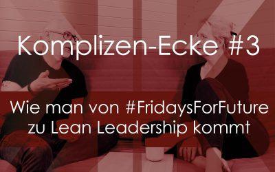 Komplizen-Ecke #3 – Wie man von #FridaysForFuture zu Lean Leadership kommt