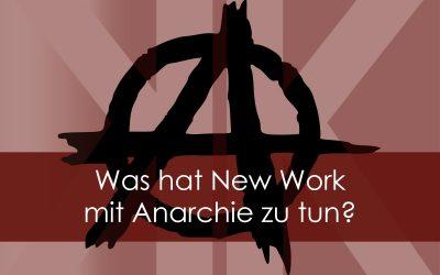 Was hat New Work mit Anarchie zu tun?
