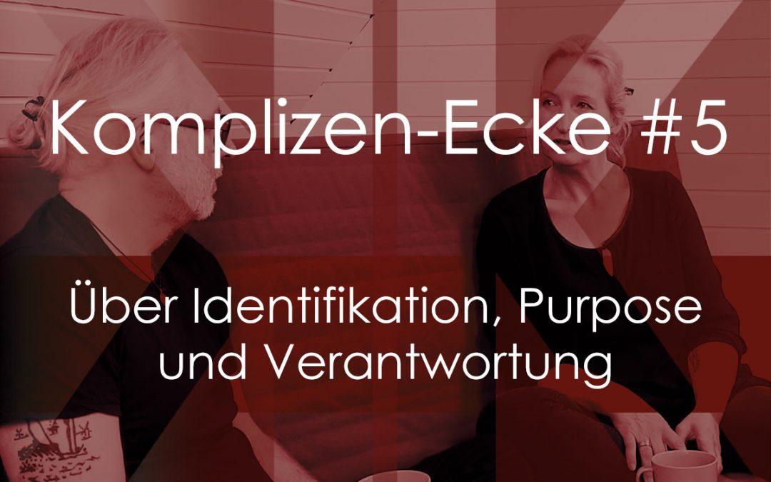 Komplizen-Ecke #5 – Über Identifikation, Purpose und Verantwortung