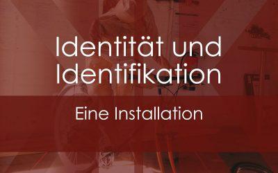 Identität und Identifikation – eine Installation
