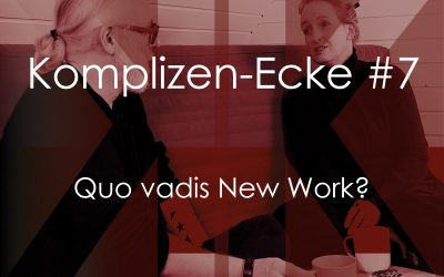 Komplizen-Ecke #7 – Quo vadis New Work?