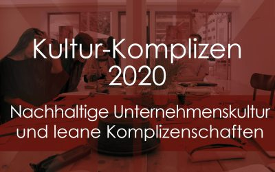 Kultur-Komplizen 2020 – nachhaltige Unternehmenskultur und leane Komplizenschaften.